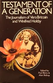 Testament Of A Generation The Journalism Of Vera Brittain And Winifred Holtby Novel Readings